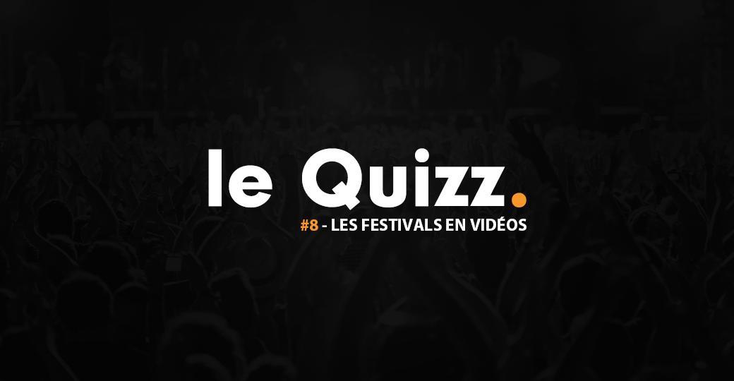 Le Quizz #8 : les festivals en vidéos